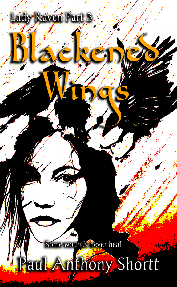 "Abstract image of a young woman looking out at the reader, over her shoulder, with red and yellow streaks falling behind her. Three ravens perch over her head. The title ""Blackened Wings"" is in orange letters, with the subtitle ""Lady Raven Part 3"" in white. The tagline reads ""Some wounds never heal."""