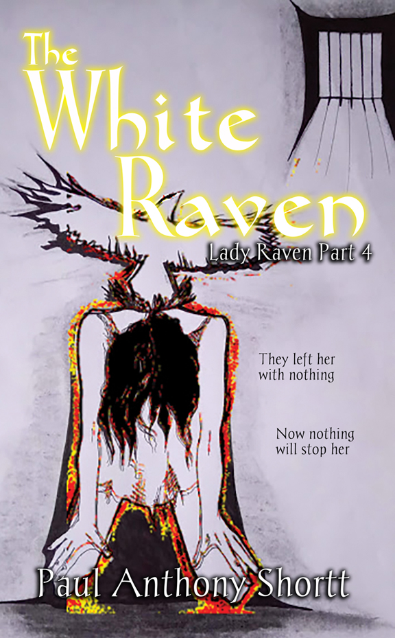 "Abstract image of a young woman on her knees in a prison cell. Her body is surrounded by a red and yellow aura, and a white raven flies over her head. The title ""The White Raven"" is in glowing gold letters, with the subtitle ""Lady Raven Part 4"" in white. The tagline reads ""They left her with nothing. Now nothing will stop her."""