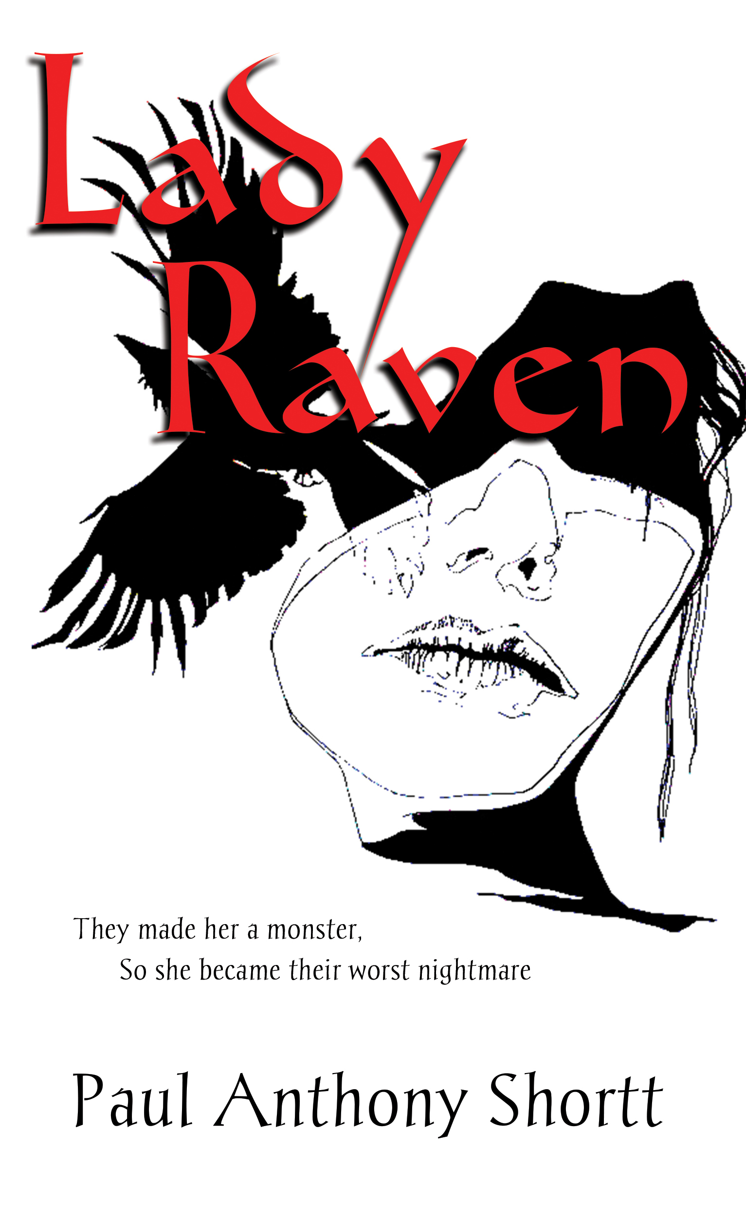 "Abstract image of a young woman's face, the top half obscured by shadow. A raven flies behind her. The title ""Lady Raven"" is in red letters, with the tagline ""They made her a monster. So she became their worst nightmare."""